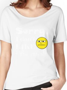 Sorry, I don't like filthy casuals - gamer geek nerd Women's Relaxed Fit T-Shirt