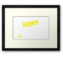 It's A REMY thing, you wouldn't understand !! Framed Print