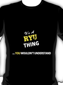 It's A RYU thing, you wouldn't understand !! T-Shirt