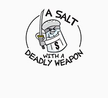 A Salt with a Deadly Weapon Unisex T-Shirt