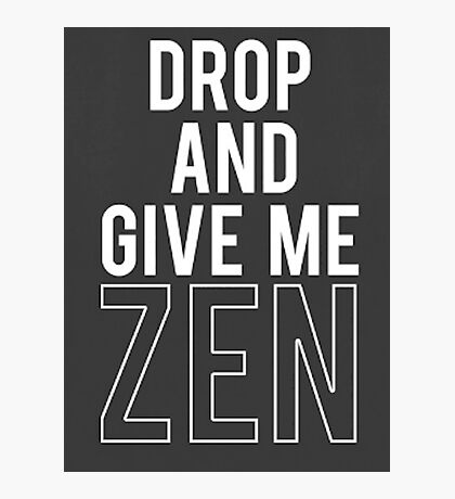 Drop and Give me Zen Photographic Print