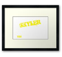 It's A SKYLER thing, you wouldn't understand !! Framed Print