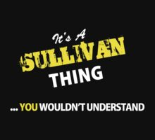It's A SULLIVAN thing, you wouldn't understand !! by satro