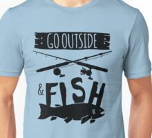 Go Outside and Fish Unisex T-Shirt