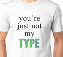 You're Just Not My Type.. Unisex T-Shirt
