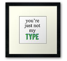 You're Just Not My Type.. Framed Print