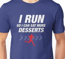 I run so I can eat more desserts - Male Unisex T-Shirt