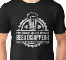 I'm irish and I make beer disapper what's your superpower ? - T-shirts & Hoodies Unisex T-Shirt