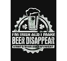I'm irish and I make beer disapper what's your superpower ? - T-shirts & Hoodies Photographic Print