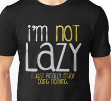 I'm not lazy I just really enjoy doing nothing - T-shirts & Hoodies Unisex T-Shirt