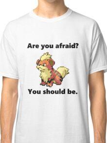 Growlithe - Are you afraid Classic T-Shirt