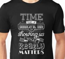 Time has a wonderful way of showing us what really matters Unisex T-Shirt
