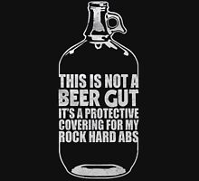 This is not a beer gut it's a protective covering for my rock hard abs - T-shirts & Hoodies Unisex T-Shirt