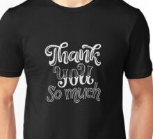 Thank you so much Unisex T-Shirt