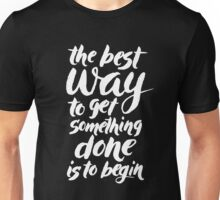 The best way to get something done is to begin Unisex T-Shirt