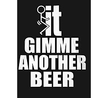 It gimme another beer - T-shirts & Hoodies Photographic Print