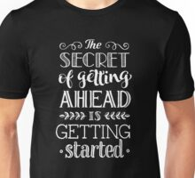 The secret of getting ahead is getting started Unisex T-Shirt