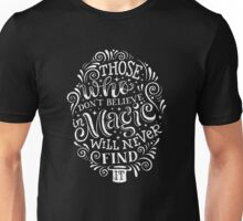 Those who don't believe in magic will never find it Unisex T-Shirt