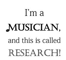 I'm a musician and this is called research! by artistamibrown