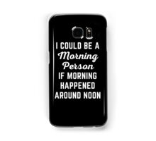 Could Be Morning Person Funny Quote Samsung Galaxy Case/Skin