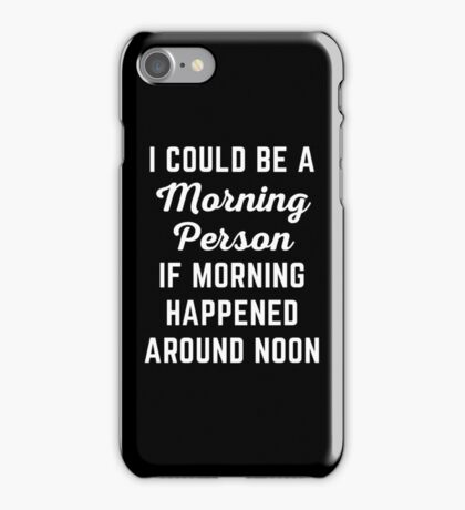 Could Be Morning Person Funny Quote iPhone Case/Skin