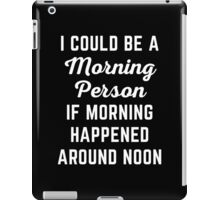 Could Be Morning Person Funny Quote iPad Case/Skin
