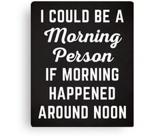Could Be Morning Person Funny Quote Canvas Print
