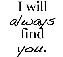 I will always find you. Photographic Print