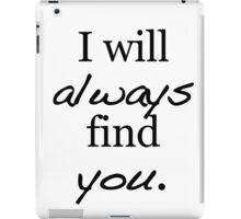 I will always find you. iPad Case/Skin