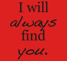 I will always find you. T-Shirt