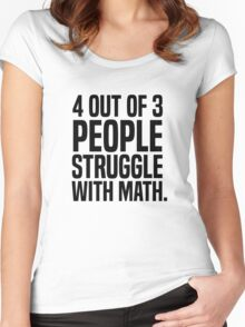 4 out of 3 people struggle with math Women's Fitted Scoop T-Shirt