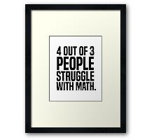 4 out of 3 people struggle with math Framed Print