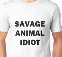 Savage animal idiot Unisex T-Shirt