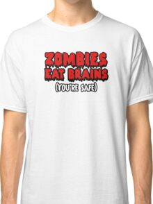 Zombies eat brains. (You're safe.) Classic T-Shirt