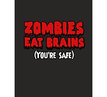 Zombies eat brains. (You're safe.) Photographic Print