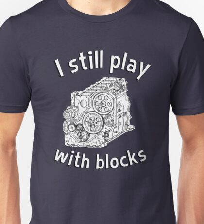 Mechanic: I still play with blocks Unisex T-Shirt