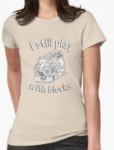 Mechanic: I still play with blocks Womens Fitted T-Shirt