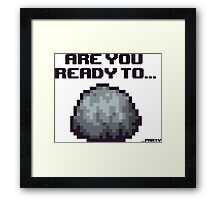 ARE YOU READY TO... Framed Print