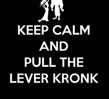 Keep Calm and Pull the Lever Kronk by KewlZidane