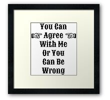 Agree Or Be Wrong Framed Print