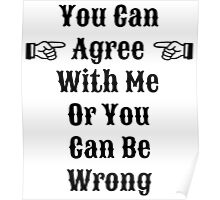 Agree Or Be Wrong Poster