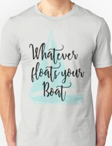Whatever Floats Your Boat Unisex T-Shirt