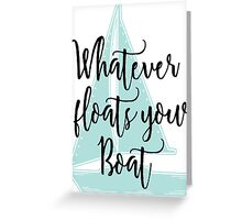 Whatever Floats Your Boat Greeting Card