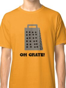 Oh, Grate Classic T-Shirt