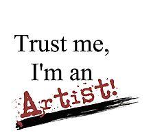 Trust me, I'm an artist! by artistamibrown