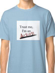 Trust me, I'm an artist! Classic T-Shirt
