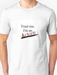Trust me, I'm an artist! Unisex T-Shirt