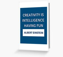Creativity is intelligence having fun - Albert Einstein Greeting Card