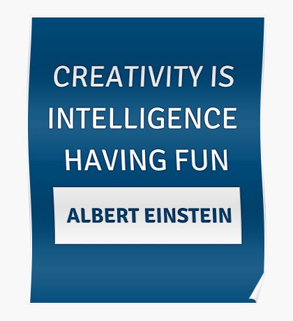 Creativity is intelligence having fun - Albert Einstein Poster