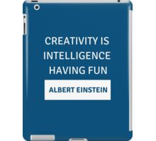 Creativity is intelligence having fun - Albert Einstein iPad Case/Skin
